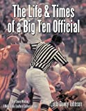 THE LIFE & TIMES OF A BIG TEN OFFICIAL by Linda Davey Johnson (2009-07-22)