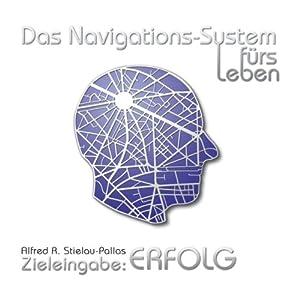 Zieleingabe: Erfolg (Das Navigations-System fürs Leben) Hörbuch