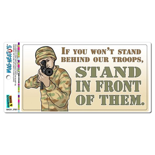If You Won't Stand Behind Troops Stand in Front of Them - America Army Navy Patriotic MAG-NEATO'S(TM) Automotive Car Refrigerator Locker Vinyl Magnet