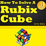 How To Solve A Rubix Cube Fast: Rubik's Cube Solution Guide! Learn How To Start Solving A Rubix Cube, How To Solve A Rubik's Cube Fast And Reach A Rubix Cube Solution. Great Rubix Cube Solver Guide!