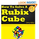 How to Solve a Rubix Cube: The Ultimate Guide for Solving the Rubix Cube Fast and Easy!