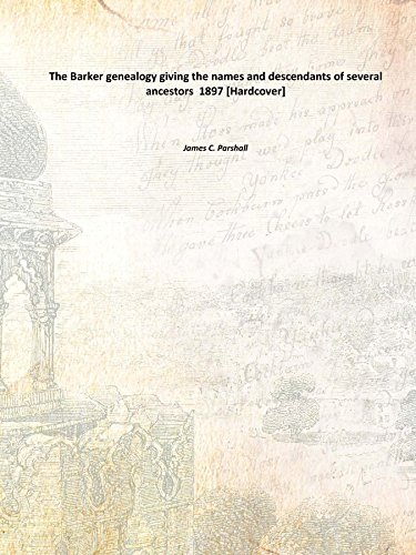 The Barker genealogy giving the names and descendants of several ancestors 1897 [Hardcover] pdf