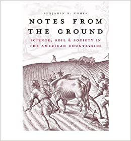 Book [( Notes from the Ground: Science, Soil, & Society in the American Countryside )] [by: Benjamin R. Cohen] [Jan-2012]