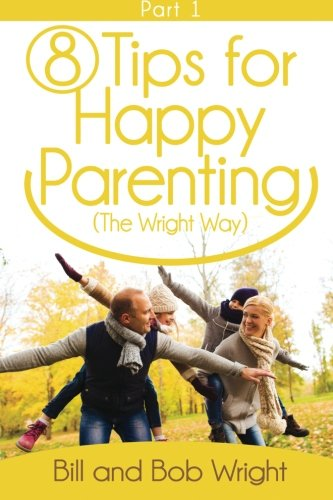 8 Tips For Happy Parenting (The Wright Way) Part 1 (Volume 1) pdf epub