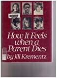 How It Feels When a Parent Dies, Jill Krementz, 0394519116