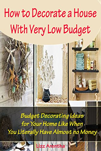 How to Decorate a House With Very Low Budget: Budget ...