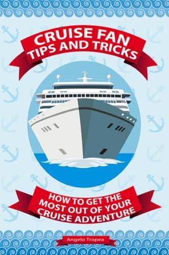 Cruise Fan Tips And Tricks How To Get The Most Out Of Your Cruise Adventure