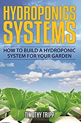 Hydroponics Systems: How to Build a Hydroponic System For Your Garden (English Edition)
