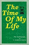The Time of My Life: The Autobiography of J. Harold Smith