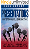 Presentations: Secrets To World Class Presentations, That Move, Inspire, And Transform Audiences (How To Design And Improve Your Business Presentations Skills And Presentations Zen)