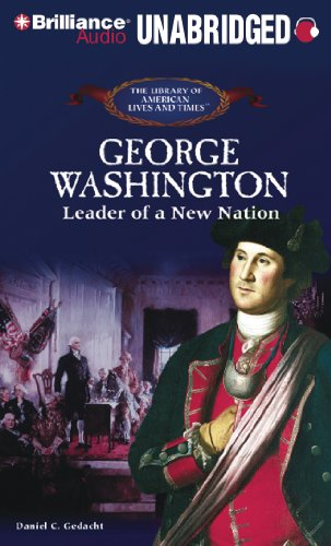 George Washington: Leader of a New Nation (The Library of American Lives and Times Series)