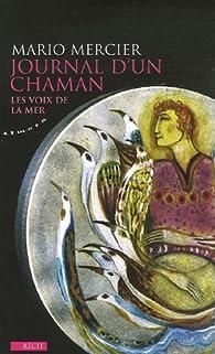 Journal d'un chaman : Les voix de la mer par Mario Mercier