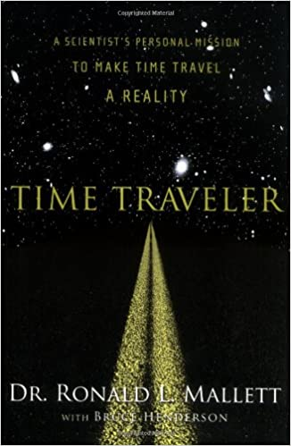 Amazon.com: Time Traveler: A Scientist's Personal Mission to Make Time  Travel a Reality (9781560258698): Mallett, Dr. Ronald L., Henderson, Bruce:  Books