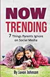img - for Now Trending: 7 Things Parents Ignore on Social Media by Javon Johnson (2016-03-11) book / textbook / text book