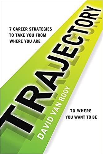 Trajectory: 7 Career Strategies to Take You from Where You Are to ...