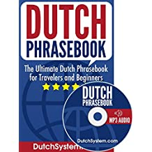Dutch Phrasebook: The Ultimate Dutch Phrasebook for Travelers and Beginners (Audio Included)