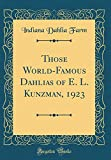 Amazon / Forgotten Books: Those World - Famous Dahlias of e. l. Kunzman, 1923 Classic Reprint (Indiana Dahlia Farm)