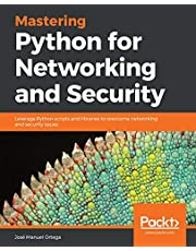Mastering Python for Networking and Security: Leverage Python scripts and libraries to overcome networking and security issues
