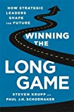 Winning the Long Game: How Strategic Leaders Shape the Future