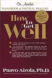 How to Get Well: Dr. Airola's Handbook of Natural Healing