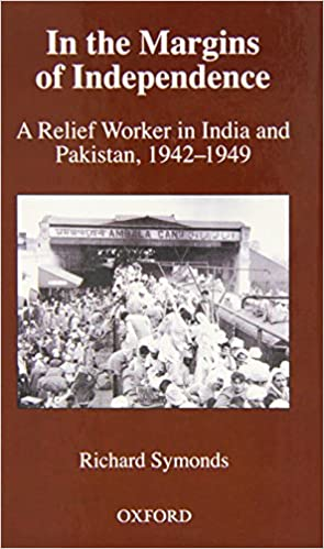 In the Margins of Independence: A Relief Worker in India and Pakistan, 1942-1949