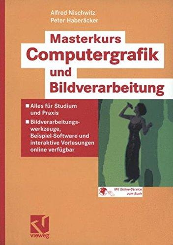 Masterkurs Computergrafik und Bildverarbeitung: Alles für Studium und Praxis