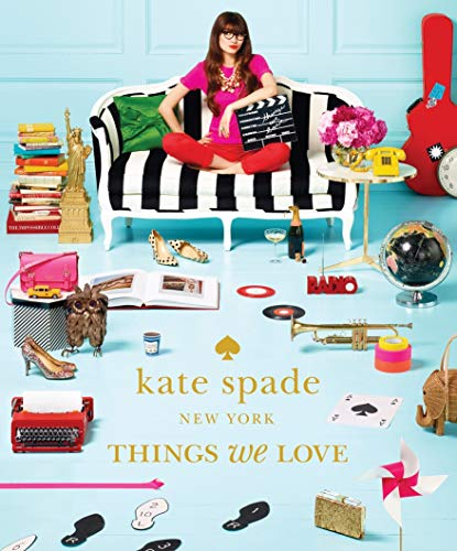Kate Spade New York: Things We Love - Twenty Years of Inspiration, Intriguing Bits and Other Curiosities (Gilded Coffee Table)