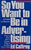 So You Want to Be in Advertising, Ed Caffrey, 0671645900