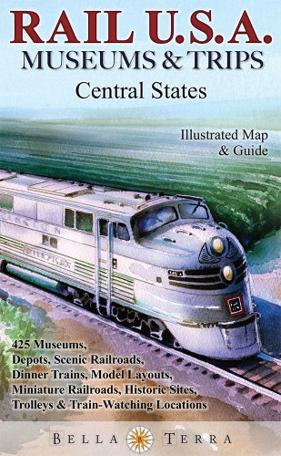 Rail USA Central States Map & Guide to 425 Train Rides, Historic Depots, Railroad & Trolley Museums, Model Layouts, Train Watching Hotspots, Dinner Trains & More - Rail U.S.A. Museums ()