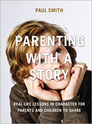 Parenting with a Story: Real-Life Lessons in Character for Parents