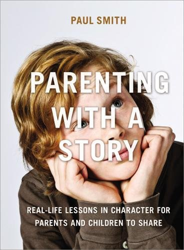 Parenting with a Story: Real-Life Lessons in Character for Parents and Children to (Real Life Lessons)