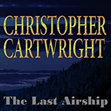The Last Airship: Sam Reilly, Book 1 Audiobook by Christopher Cartwright Narrated by David Gilmore