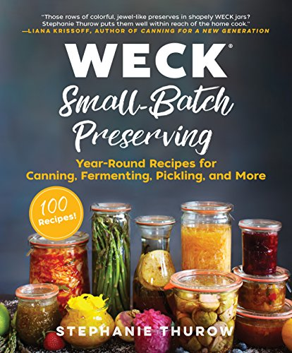 WECK Small-Batch Preserving: Year-Round Recipes for Canning, Fermenting, Pickling, and More by [Thurow, Stephanie, WECK]