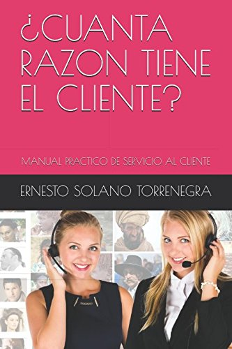 ¿CUANTA RAZON TIENE EL CLIENTE?: MANUAL PRACTICO DE SERVICIO AL CLIENTE (Spanish Edition) [ERNESTO SOLANO TORRENEGRA] (Tapa Blanda)
