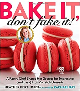 Bake It, Dont Fake It!: A Pastry Chef Shares Her Secrets for Impressive and Easy From-Scratch Desserts Rachael Ray Books: Amazon.es: Heather Bertinetti, ...