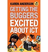 [(Getting the Buggers Excited About ICT )] [Author: Karen Anderson] [Feb-2011]