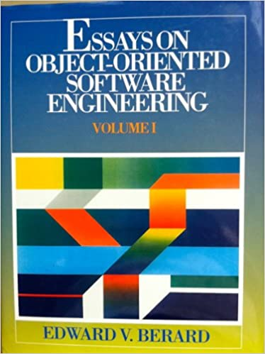 essays on object oriented software engineering edward berard  1 essays on object oriented software engineering
