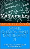 SAMPLE QUESTION PAPERS MATHEMATICS XII: ESPECIALLY For CBSE 2018 EXAMINATIONS