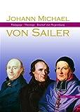 Johann Michael Von Sailer : Padagoge - Theologe - Bischof Von Regensburg, Chrobak, Werner and Mai, Paul, 3795414474