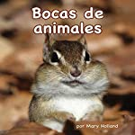 Bocas de Animales [Animal Mouths]   Mary Holland