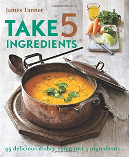 Free downloadable french audio books Take 5 Ingredients: 95 Delicious Dishes Using Just 5 Ingredients by James Tanner PDF