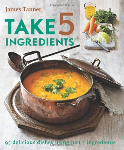 Take 5 Ingredients: 95 Delicious Dishes Using Just 5 Ingredients ebook