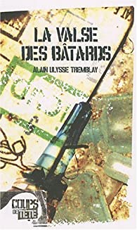 La valse des bâtards par Alain Ulysse Tremblay