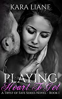 Playing Heart to Get: (A Tryst of Fate Series Novel - Book 1) by [Liane, Kara]