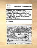 Itinéraire des Routes les Plus Fréquentées, Ou Journal de Plusieurs Voyages Aux Villes Principales de L'Europe, Depuis 1768 Jusqu'en 1783; Cinquiè, L. Dutens, 114082757X