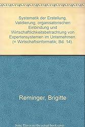 Systematik der Erstellung, Validierung, organisatorischen Einbindung und Wirtschaftlichkeitsbetrachtung von Expertensystemen im Unternehmen. (= Wirtschaftsinformatik; Bd. 14).