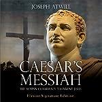 Caesar's Messiah: The Roman Conspiracy to Invent Jesus | Joseph Atwill