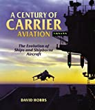 Century of Carrier Aviation, Hobbs David, 1591140234