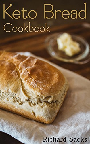 Keto Bread Cookbook : (low carbohydrate, high protein, low carbohydrate foods,  low carb, low carb cookbook, low carb recipes) by Richard  Sacks