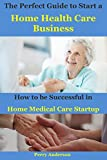 The Perfect Guide to Start a Home Health Care Business